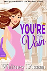 You're So Vain: A Royal Romantic Comedy (Seven Brides for Seven Mothers Book 4) Kindle Edition