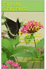 Living With Thyroid Cancer: (Living With Thyroid Cancer - Book 2) Kindle Edition