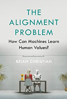 The Alignment Problem: Machine Intelligence and Human Values