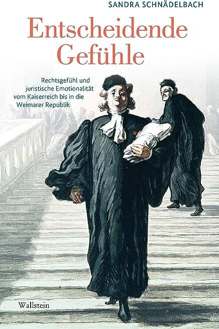 Entscheidende Gefühle: Rechtsgefühl und juristische Emotionalität vom Kaiserreich bis in die Weimarer Republik (German Edition)
