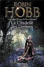 La Citadelle des Ombres - L'Intégrale 2 (Tomes 4 à 6) - L'incomparable saga de L'Assassin royal: Le Poison de la vengeance...