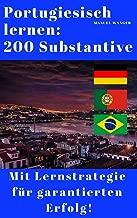 Portugiesisch lernen: 200 Substantive / Vokabeln + effektive Lernstrategie - Wörterbuch: Portugiesisch - Deutsch (Kinder, Jugendliche & Erwachsene, Anfänger ... & Fortgeschrittene) - ebook (German Edition)