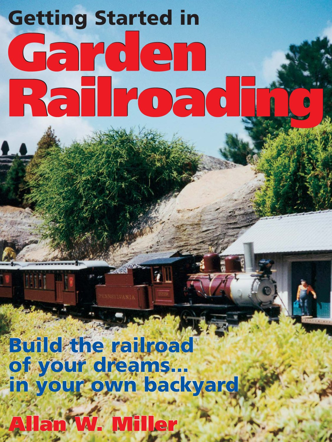 Image OfGetting Started In Garden Railroading: Build The Railroad Of Your Dreams#in Your Own Backyard! (English Edition)