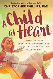 A Child at Heart: Unlocking Your Creativity, Curiosity, and Reason at Every Age and Stage of Life