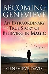 Becoming Genevieve: An Extraordinary True Story of Believing in Magic Kindle Edition