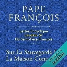 Lettre encyclique: Laudato Si' du Saint-Père François sur la sauvegarde de la maison commune