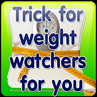 Trick for weight watchers for you