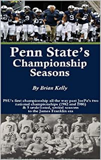 Penn State's Championship Seasons: PSU's first championship all the way past JoePa's two national championships (1982 and 1986) & 5 undefeated, untied seasons to the James Franklin era