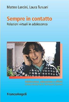 Sempre in contatto: Relazioni virtuali in adolescenza (Adolescenza, educazione e affetti Vol. 38)