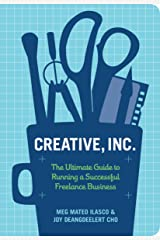 Creative, Inc.: The Ultimate Guide to Running a Successful Freelance Business Kindle Edition