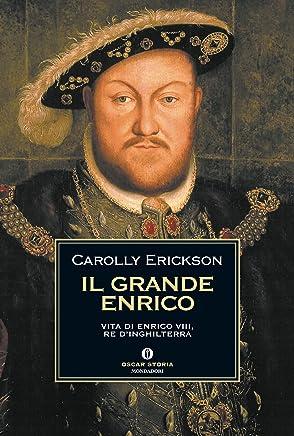 Il grande Enrico: Vita di Enrico VIII, re dInghilterra (Oscar storia Vol. 305)