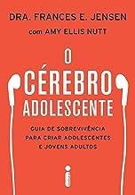 O cérebro adolescente: Guia de sobrevivência para criar adolescentes e jovens adultos (Portuguese Edition)