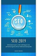 SEO 2019: Cómo hacer que tu sitio Web llegué a los primeros lugares en los motores de búsqueda (Spanish Edition) Kindle Edition