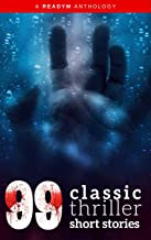 99 Classic Thriller Short Stories: Works by Philip K. Dick, Edgar Allan Poe, Arthur Conan Doyle, H.G. Wells, Wilkie Collins...and many more ! (99 Readym Anthologies Book 1)