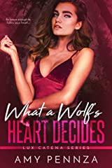 What a Wolf's Heart Decides (Lux Catena Book 4) Kindle Edition