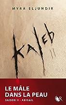 Kaleb - Saison II by Myra ELJUNDIR ...