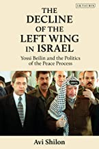 The Decline of the Left Wing in Israel: Yossi Beilin and the Politics of the Peace Process (Library of Modern Middle East Studies) (English Edition)