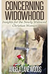 Concerning Widowhood: Insights for the Newly Widowed Christian Woman Kindle Edition