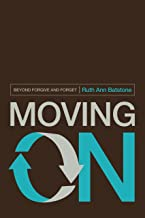 Moving On: Beyond Forgive and Forget