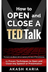 How to Open and Close a TED Talk: 11 Proven Techniques to Open and Close Any Speech or Presentation (with a Bonus Analysis of a Full TED Talk) Kindle Edition