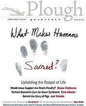 Plough Quarterly No. 10: What Makes Humans Sacred?