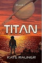 Titan: Hard Science Fiction Adventure (Colonizing Saturn's Moon Book 1) Kindle Edition