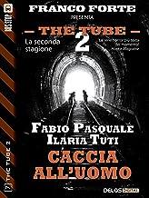 Caccia all'uomo (The Tube 2) (Italian Edition)