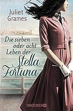 Die sieben oder acht Leben der Stella Fortuna: Roman (German Edition)
