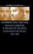 Confronting the Veil: Abram Harris Jr., E. Franklin Frazier, and Ralph Bunche, 1919-1941