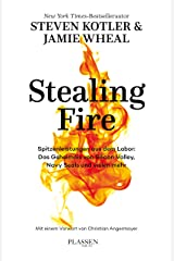 Stealing Fire: Spitzenleistungen aus dem Labor: Das Geheimnis von Silicon Valley, Navy Seals und vielen mehr (German Edition) Kindle Edition