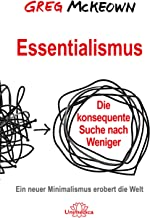 Essentialismus: Die konsequente Suche nach Weniger. Ein neuer Minimalismus erobert die Welt (German Edition)