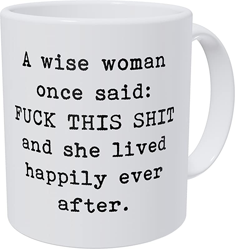 Wampumtuk A Wise Woman Once Said F This Shit And She Lived Happily After 11 Ounces Funny Coffee Mug