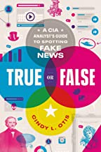 Download Book True or False: A CIA Analyst's Guide to Spotting Fake News PDF