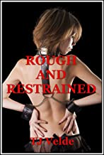 Rough and Restrained (Bondage, First Anal Sex, Rough Sex and More): Four BDSM Erotica Stories (Arousing Restraint Book 29) (English Edition)