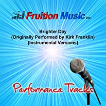 Brighter Day (High Key) [Originally Performed by Kirk Franklin] [Instrumental Version]