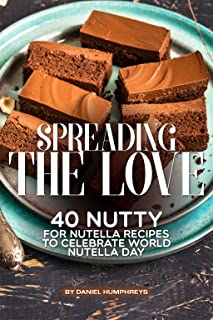 Spreading the Love: 40 Nutty for Nutella Recipes to Celebrate World Nutella Day