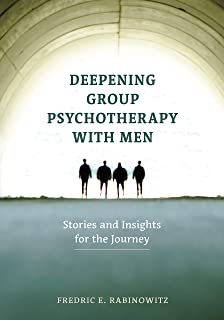 Deepening Group Psychotherapy With Men: Stories and Insights for the Journey