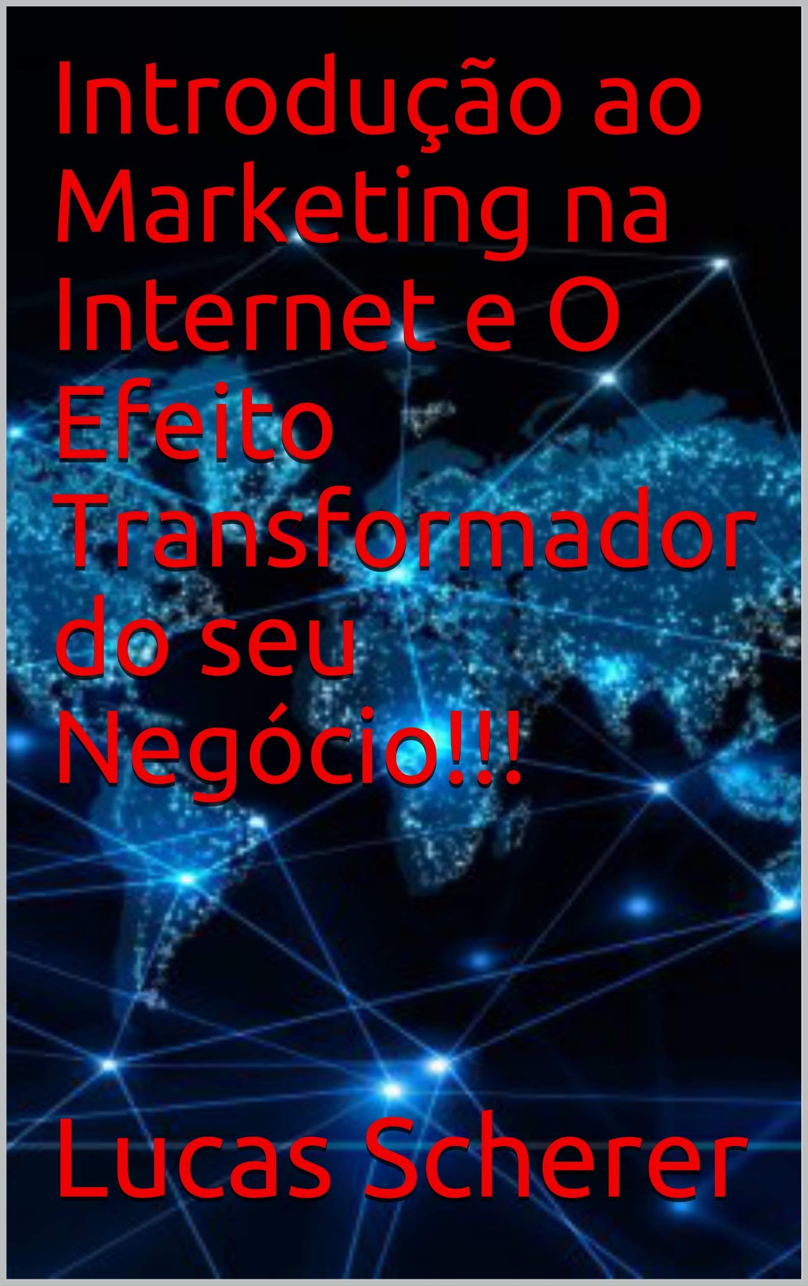 Introdução ao Marketing na Internet e O Efeito Transformador do seu Negócio!!! (Portuguese Edition)