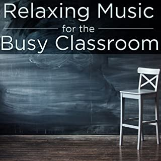 Relaxing Music for the Busy Classroom