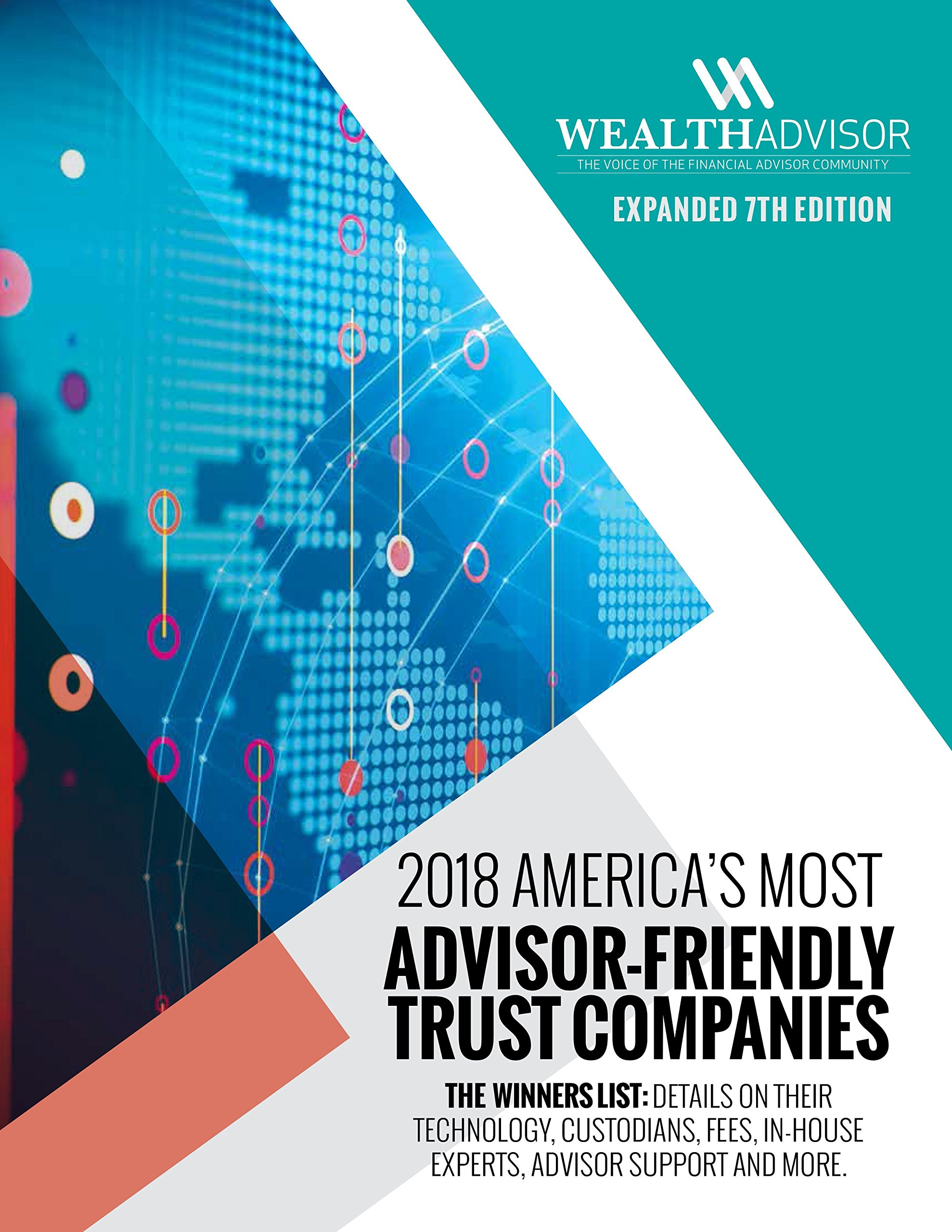 2018 America's Most Advisor-Friendly Trust Companies 7th Edition: The Winners List: Details On Their Technology, Custodians, Fees, In-House Experts, Advisor Support and More
