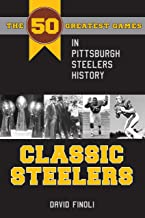 Classic Steelers: The 50 Greatest Games in Pittsburgh Steelers History (Classic Sports)