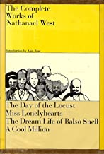 The Complete Works of Nathanael West - The Day of the Locust, Miss Lonelyhearts, The Dream Life of Balso Snell, A Cool Mil...