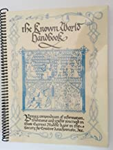 Known World Handbook Being a Compendium of Information, Traditions and Crafts Practiced in these Current Middle Ages in the Society for Creative Anachronism Third Edition