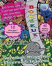 ANTI-STRESS Livre De Coloriage Pour Adultes Avec Gros Mots, Insultes Et Jurons: Animaux Mignons, Fleurs Et Injures (Art Therapie Pour Femme Et Homme) (French Edition)