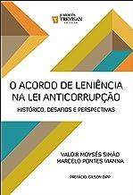 O acordo de leniência na lei anticorrupção: histórico, desafios e perspectivas (Portuguese Edition)