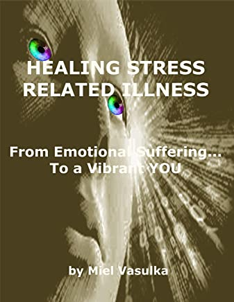 Healing Stress Related Illness: From Emotional Suffering to a Vibrant YOU (Books 1 - 6)
