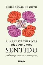 El arte de cultivar una vida con sentido: Los cuatro pilares para una existencia rica y satisfactoria (Crecimiento persona...