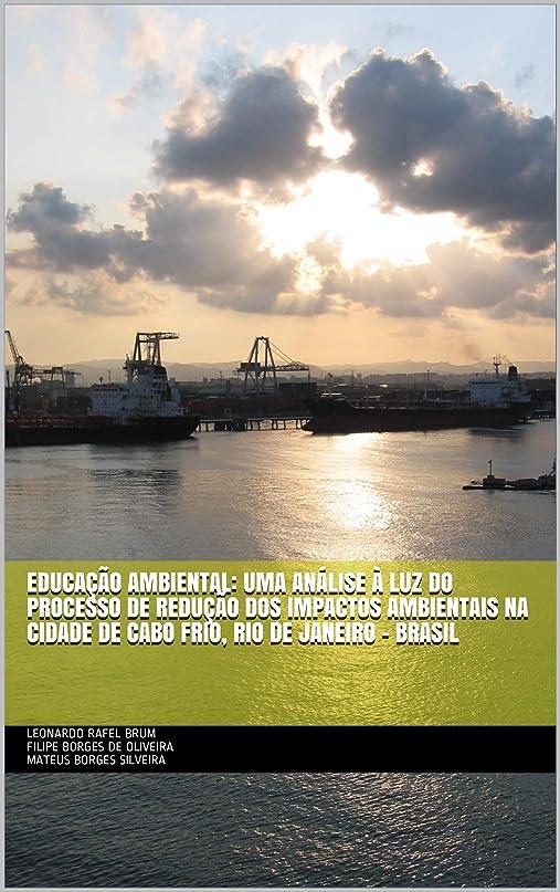 同僚家事嘆願EDUCA??O AMBIENTAL: UMA ANáLISE à LUZ DO PROCESSO DE REDU??O DOS IMPACTOS AMBIENTAIS NA CIDADE DE CABO FRIO, RIO DE JANEIRO - BRASIL (Portuguese Edition)