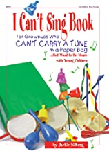 The I Can't Sing Book: For Grown-ups Who Can't Carry a Tune in a Paper Bag but Want to do Music with Young Children