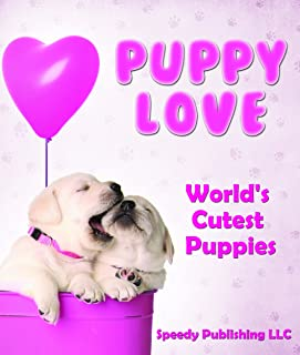 Puppy Love - World's Cutest Puppies: Dog Facts and Picture Book for Kids (English Edition)